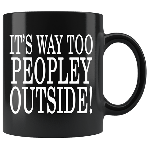 It's Way Too Peopley Outside Mug - Funny Peoply Outdoors Introvert Black Coffee Cup Drinkware teelaunch black