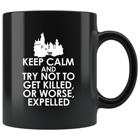 Keep Calm And Try Not To Get Killed Or Expelled Mug - Funny Hogwarts School Joke Coffee Cup - Luxurious Inspirations