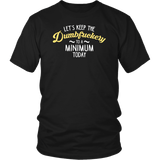 Let's Keep The Dumbfuckery To A Minimum Today T-Shirt - Funny Offensive Vuldar Dumb Fuck Tee T-shirt teelaunch District Unisex Shirt Black S
