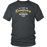 Let's Keep The Dumbfuckery To A Minimum Today T-Shirt - Funny Offensive Vuldar Dumb Fuck Tee T-shirt teelaunch District Unisex Shirt Charcoal S