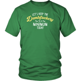 Let's Keep The Dumbfuckery To A Minimum Today T-Shirt - Funny Offensive Vuldar Dumb Fuck Tee T-shirt teelaunch District Unisex Shirt Kelly Green S