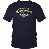 Let's Keep The Dumbfuckery To A Minimum Today T-Shirt - Funny Offensive Vuldar Dumb Fuck Tee T-shirt teelaunch District Unisex Shirt Navy S