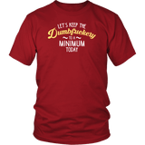 Let's Keep The Dumbfuckery To A Minimum Today T-Shirt - Funny Offensive Vuldar Dumb Fuck Tee T-shirt teelaunch District Unisex Shirt Red S