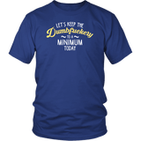 Let's Keep The Dumbfuckery To A Minimum Today T-Shirt - Funny Offensive Vuldar Dumb Fuck Tee T-shirt teelaunch District Unisex Shirt Royal Blue S