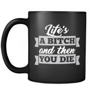Life's A Bitch And Then You Die Mug - Funny Offensive Adult Classy Coffee Cup Drinkware teelaunch