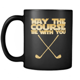May The Course Be With You Mug - Funny Golf Golfer Geek Nerd Fan Coffee Cup - Luxurious Inspirations