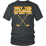 May The Course Be With You Shirt - Funny Golf Golfer Geek Nerd Fan Tee T-shirt teelaunch District Unisex Shirt Charcoal S