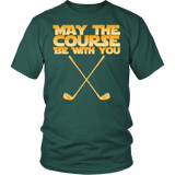 May The Course Be With You Shirt - Funny Golf Golfer Geek Nerd Fan Tee T-shirt teelaunch District Unisex Shirt Dark Green S