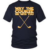 May The Course Be With You Shirt - Funny Golf Golfer Geek Nerd Fan Tee T-shirt teelaunch District Unisex Shirt Navy S