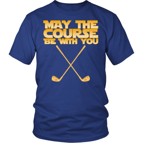 May The Course Be With You Shirt - Funny Golf Golfer Geek Nerd Fan Tee T-shirt teelaunch District Unisex Shirt Royal Blue S