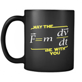 May The Force Be with You Mug | Funny Physics Science (F=mdv/dt) School Black Coffee Cup Drinkware teelaunch
