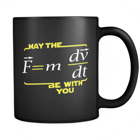 May The Force Be with You Mug | Funny Physics Science (F=mdv/dt) School Black Coffee Cup Drinkware teelaunch black