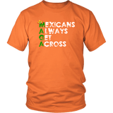 Mexicans Always Get Across Funny Mexico Immigration Anti Trump Support T-Shirt - Luxurious Inspirations