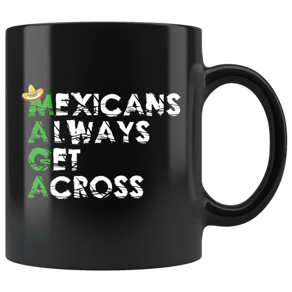 Mexicans Always Get Across Mug - Funny Border Wall Anti-Trump Immigration Mexico Coffee Cup Drinkware teelaunch Black