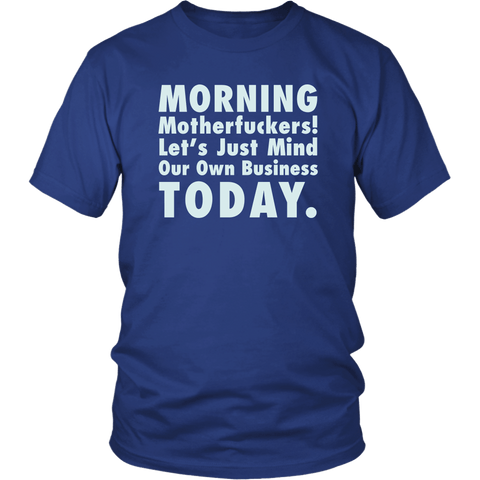 Morning Motherfuckers Let's Just Mind Our Own Business Today T-Shirt - Luxurious Inspirations
