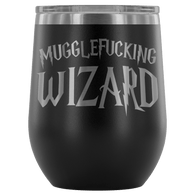 Mugglefucking Wizard Wine Tumbler - Funny Not Today Mugglefucker Slythershit Ravencrap Hufflefuck Gryffindamn Vulgar Coffee Cup Mug - Luxurious Inspirations