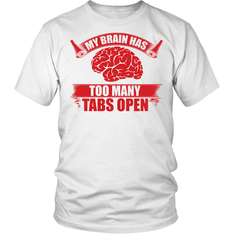 My Brain Has Too Many Tabs Open Shirt - Funny Geek Tee - Luxurious Inspirations