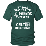 My Goal Was To Lose 10 Pounds This Year Shirt - Funny New Years Resolution Weight Loss Tee - Luxurious Inspirations