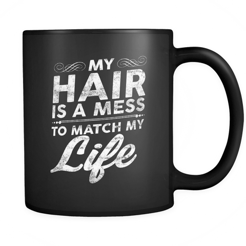 My Hair Is A Mess To Match My Life Mug - Funny Morning Coffee Cup - Luxurious Inspirations