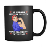 My Marxist Feminist Dialectic Bring All The Boys To The Yard Mug - Women Power Drinkware teelaunch Black