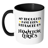 My Thoughts Have Been Replaced By Hamilton Lyrics Mug - Funny Broadway Alexander Quote Coffee Cup Drinkware teelaunch