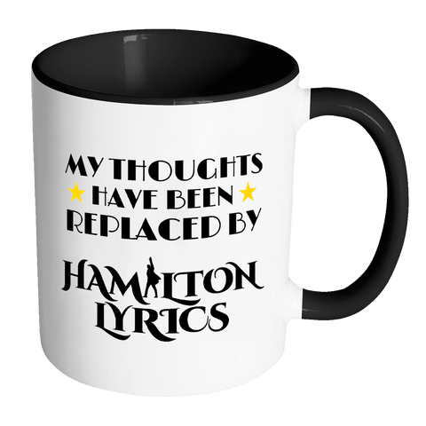 My Thoughts Have Been Replaced By Hamilton Lyrics Mug - Funny Broadway Alexander Quote Coffee Cup Drinkware teelaunch Accent Mug - Black