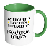 My Thoughts Have Been Replaced By Hamilton Lyrics Mug - Funny Broadway Alexander Quote Coffee Cup Drinkware teelaunch Accent Mug - Green