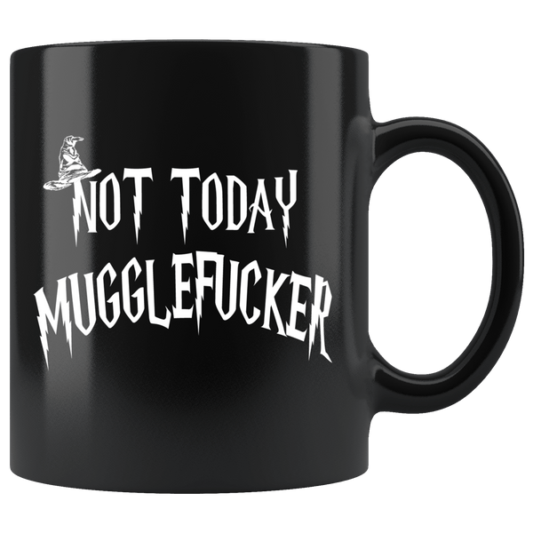 Not Today Mugglefucker Black 11oz Mug - Funny Offensive Muggle Fucker Gift Coffee Cup Drinkware teelaunch black