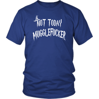 Not Today Mugglefucker T-Shirt - Funny Offensive Muggle Fucker Gift Tee Shirt T-shirt teelaunch District Unisex Shirt Royal Blue S