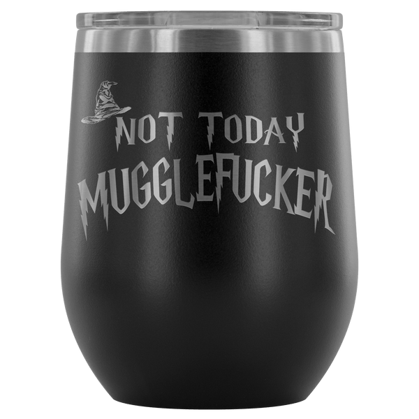 Not Today Mugglefucker Wine Tumbler - Funny Offensive Muggle Fucker Gift Cup Wine Tumbler teelaunch Black