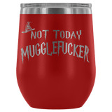 Not Today Mugglefucker Wine Tumbler - Funny Offensive Muggle Fucker Gift Cup - Luxurious Inspirations