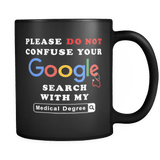 Please Do Not Confuse Your Google Search With My Medical Degree Funny Black Coffee Mug - Luxurious Inspirations