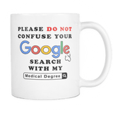 Please Do Not Confuse Your Google Search With My Medical Degree Funny Coffee Mug - Luxurious Inspirations