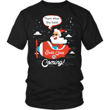 Santa Is Coming Shirt - That's What She Said Funny Santa Claus Christmas Offensive Tee T-shirt teelaunch District Unisex Shirt Black S