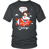 Santa Is Coming Shirt - That's What She Said Funny Santa Claus Christmas Offensive Tee T-shirt teelaunch District Unisex Shirt Charcoal S