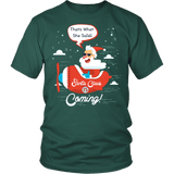 Santa Is Coming Shirt - That's What She Said Funny Santa Claus Christmas Offensive Tee T-shirt teelaunch District Unisex Shirt Dark Green S