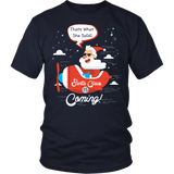 Santa Is Coming Shirt - That's What She Said Funny Santa Claus Christmas Offensive Tee T-shirt teelaunch District Unisex Shirt Navy S