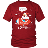 Santa Is Coming Shirt - That's What She Said Funny Santa Claus Christmas Offensive Tee T-shirt teelaunch District Unisex Shirt Red S