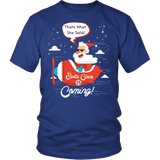Santa Is Coming Shirt - That's What She Said Funny Santa Claus Christmas Offensive Tee T-shirt teelaunch District Unisex Shirt Royal Blue S