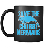 Save The Chubby Mermaids Mug - Funny Offensive Manatee Adult Coffee Cup Drinkware teelaunch