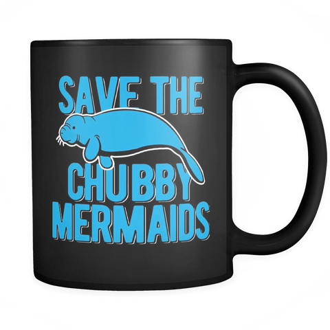 Save The Chubby Mermaids Mug - Funny Offensive Manatee Adult Coffee Cup Drinkware teelaunch black