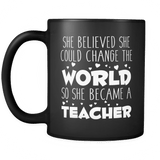 She believed she could change the world so she became a teacher Black 11oz Mug - Unique Gift For School Teacher Drinkware teelaunch