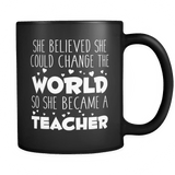 She believed she could change the world so she became a teacher Black 11oz Mug - Unique Gift For School Teacher Drinkware teelaunch Black