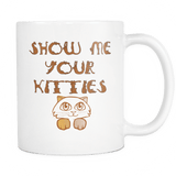 Show Me Your Kittes White Mug Drinkware teelaunch White
