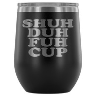 Shuh Duh Fuh Cup 12 oz White Stainless Steel Stemless Wine Tumbler - Funny Offensive Crude Rude Joke Sippy Cup with Lid Mug Wine Tumbler teelaunch Black