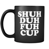 Shuh Duh Fuh Cup Mug - Funny Offensive Vulgar Shut The F Up STFU Novelty Coffee Cup - Luxurious Inspirations