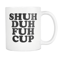 Shuh Duh Fuh Cup Mug - Funny Offensive Vulgar Shut The F Up STFU Novelty Coffee Cup Drinkware teelaunch White