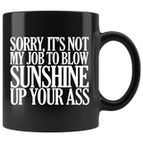 Sorry It's Not My Job To Blow Sunshine Up Your Ass Mug Funny Offensive Rude Crude Work Coffee Cup - Luxurious Inspirations