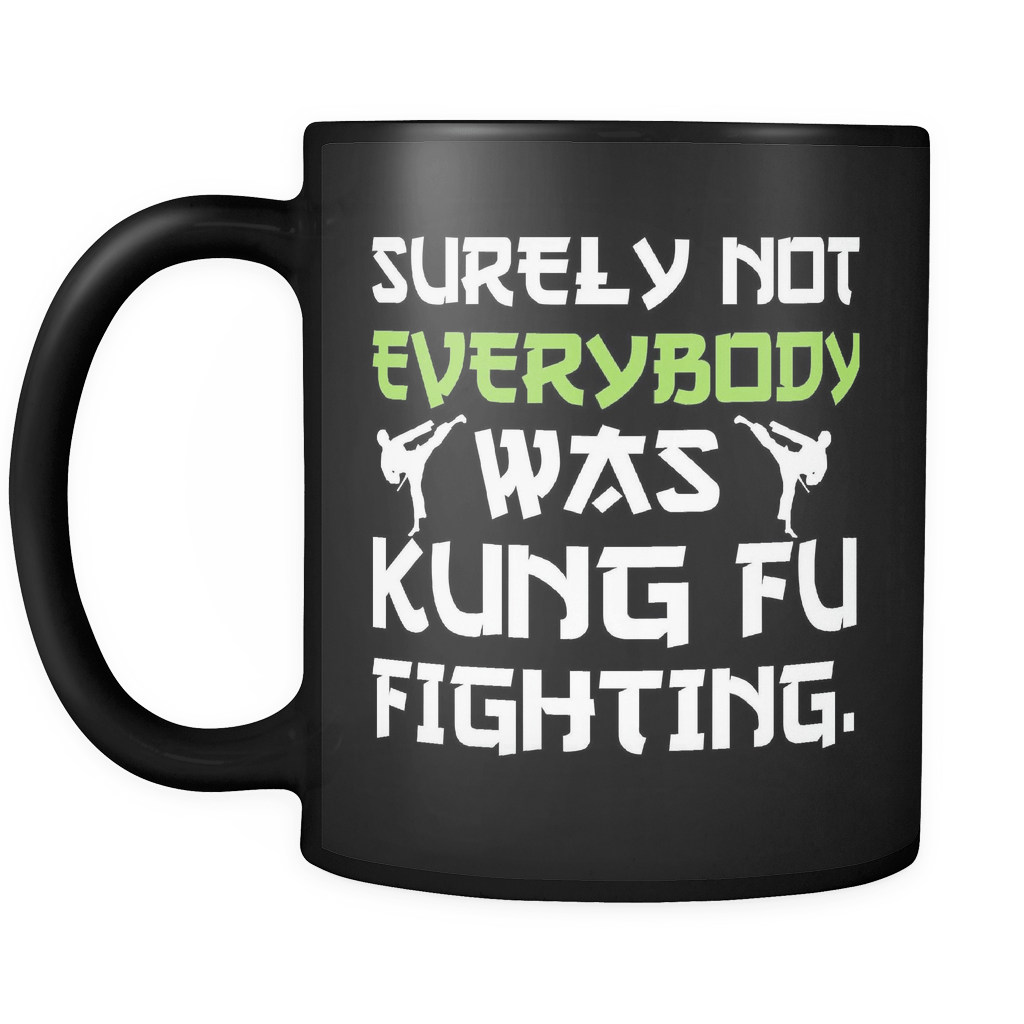 Surely Not Everybody Was Kung Fu Fighting Mug - Funny Sarcastic Martial  Arts Music Coffee Cup