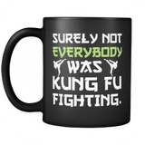 Surely Not Everybody Was Kung Fu Fighting Mug - Funny Sarcastic Martial Arts Music Coffee Cup - Luxurious Inspirations